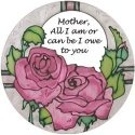 Artistic Gifts Art Glass X332 All I am or can be I owe to you Round Suncatcher