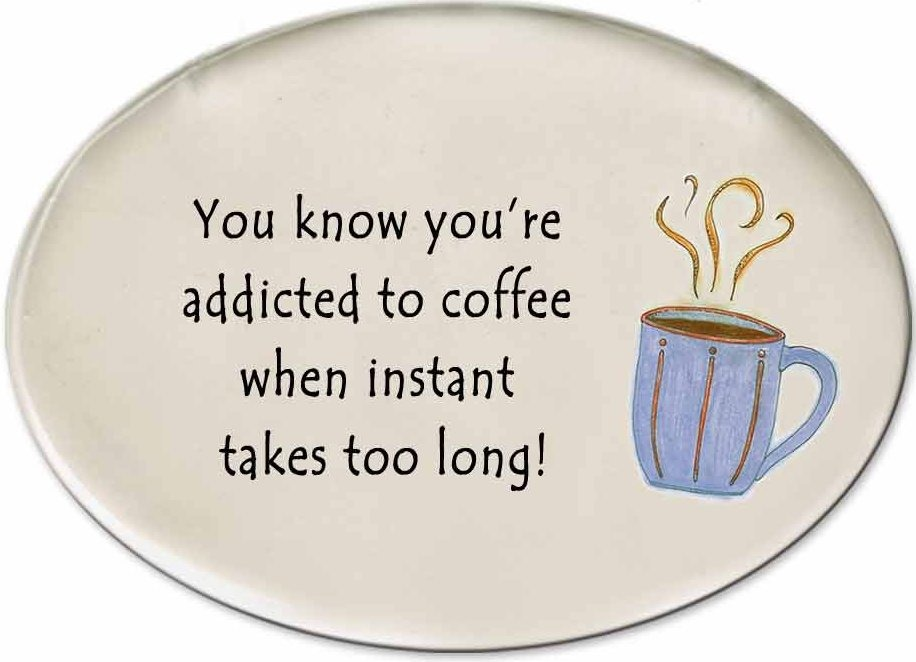 August Ceramics 3123A Coffee cup You know You're addicted to coffee instant Disk Magnet