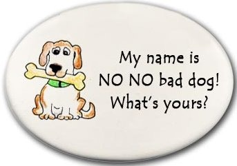 August Ceramics 3158A Dog My name is No NO bad dog Disk Magnet