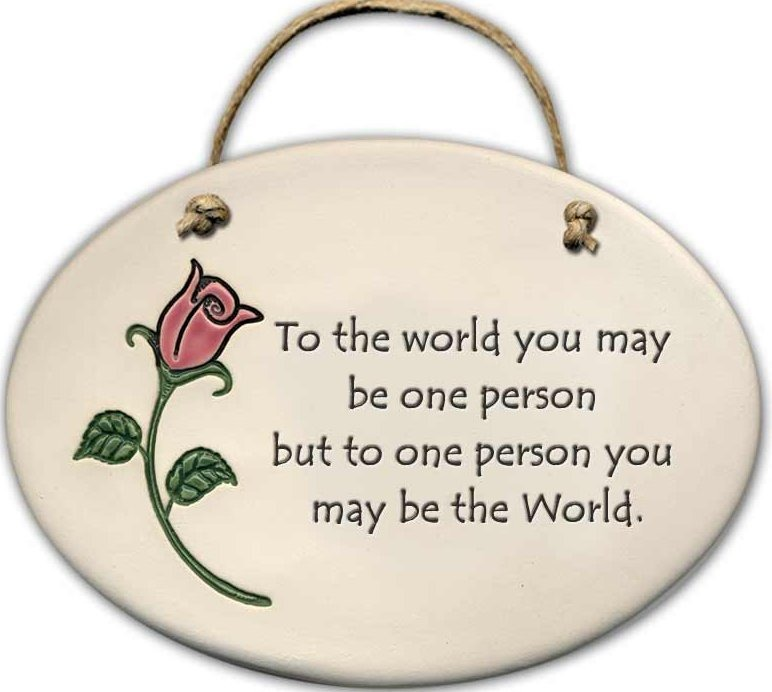August Ceramics 4101A Rose To the world you may be one person Oval Plaque