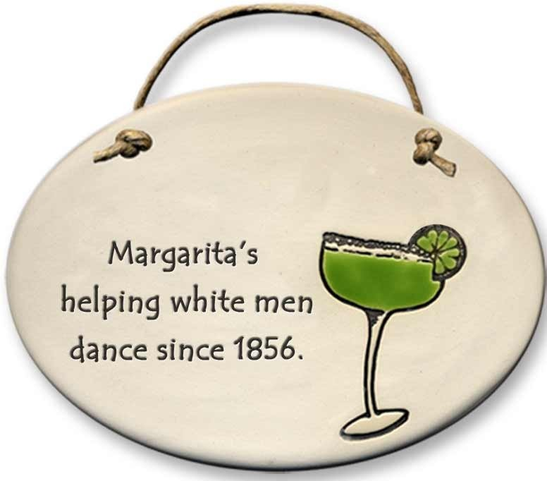 August Ceramics 4102G Margarita glass Margaritas helping white men dance since 1836 Oval Plaque