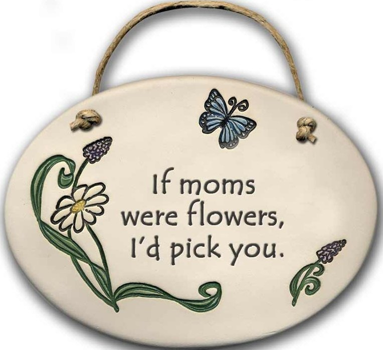August Ceramics 4103B Flower with butterfly plaque If Mom's were flowers I'd pick you Oval Plaque
