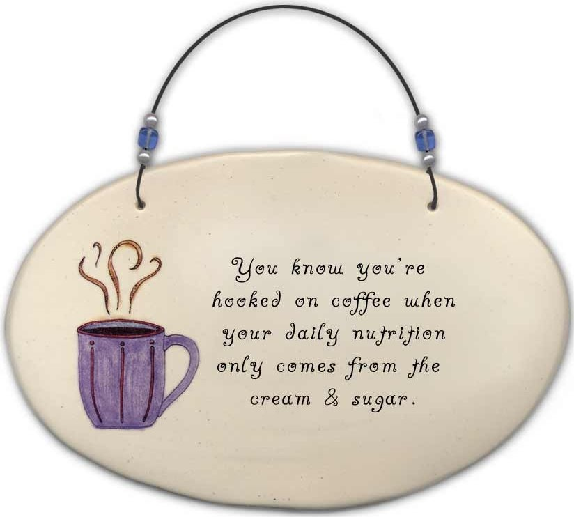 August Ceramics 4523A Coffee cup 'You know You're addicted cream and sugar' Beaded Plaque