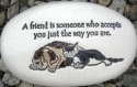 August Ceramics R268 A friend is someone who accepts you with cat dog artwork Rock