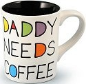 Our Name is Mud 4015906 Daddy Needs Coffee
