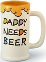 Our Name is Mud 4015910 Daddy Needs Beer