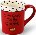 Our Name is Mud 4015912 It's Good To Be Queen Mug