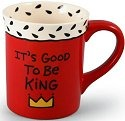 Our Name is Mud 4015913 It's Good To Be King Coffee Mug