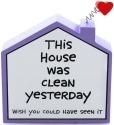 Our Name is Mud 4027112 This House Was Cleaned Yesterday Plaque