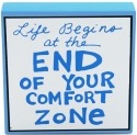 Our Name is Mud 4027120 Life Begins At The End of Your Comfort Zone Plaque
