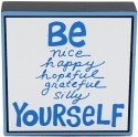 Our Name is Mud 4027122 Be Nice Happy Hopeful Grateful Silly Yourself Plaque