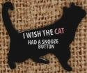 Our Name is Mud 4039113 Cat Snooze Button Magnet